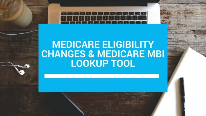 Medicare Eligibility Changes & Medicare MBI Lookup Tool