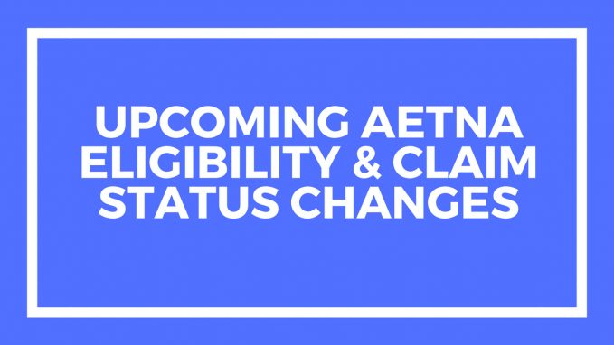 Upcoming Aetna Eligibility & Claim Status Changes