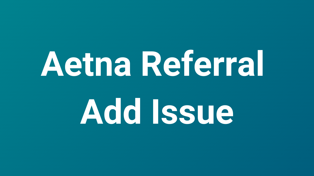 Aetna Referral Issue